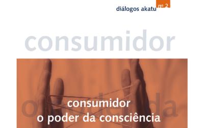 Diálogos Akatu nº 2: Consumidor – O Poder da Consciência