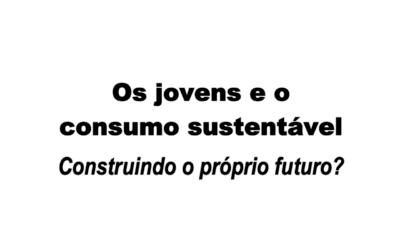 Os Jovens e o Consumo Sustentável