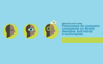 Pesquisa Akatu 2018 – Panorama do Consumo Consciente no Brasil: desafios, barreiras e motivações