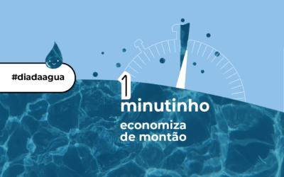 Dia Mundial da Água: 1 minutinho economiza de montão