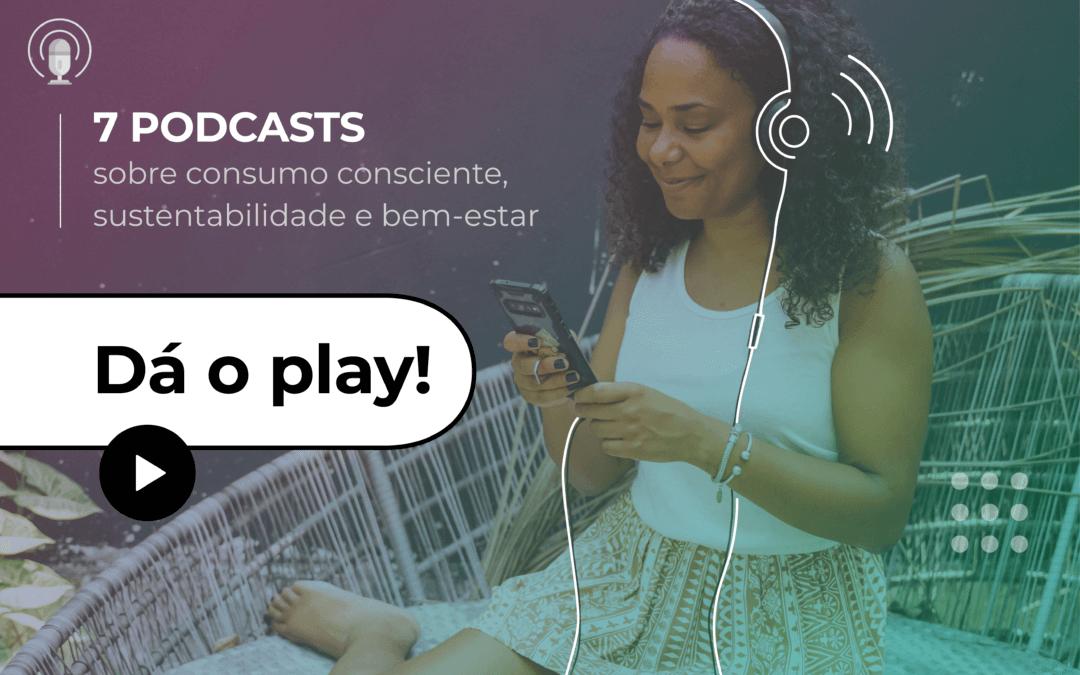 Sete podcasts sobre consumo consciente e bem-estar